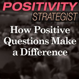 How Positive Questions Make a Difference - PS002