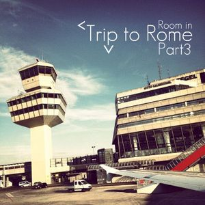Room in Rome l Trip To Rome Part 3 l 2012 August Promo Mix