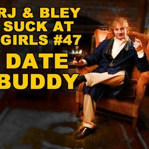 Date Buddy: RJ & Bley Suck At Girls ep 47