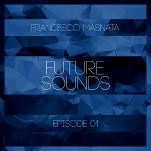 Francesco Masnata - FUTURE SOUNDS // Episode 01