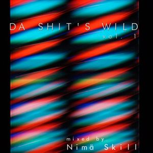 Da Shit's Wild Vol.1 | Mixed by Nimä Skill