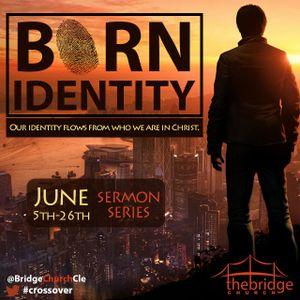 BCP Ep 22 — The Born Identity Week 1
