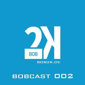 DJ BOB2K - bobcast // episode 002