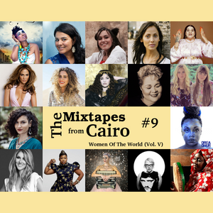 The Mixtapes from Cairo #9: Women of The World (Vol. V)