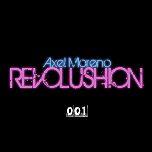 Axel Moreno - REVOLUSHION [Podcast 001 - 21/4/10]