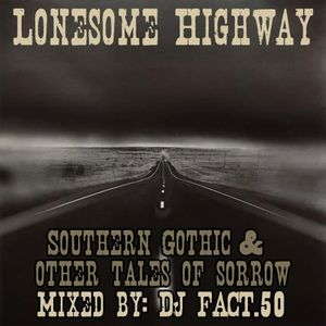DJ FACT.50 Presents: Lonesome Highway - Southern Gothic & Other Tales of Sorrow