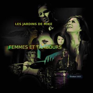 LES JARDINS DE MIKE : FEMMES ET TAMBOURS 09 JUIN 2021