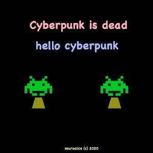 Cyberpunk is dead, hello cyberpunk