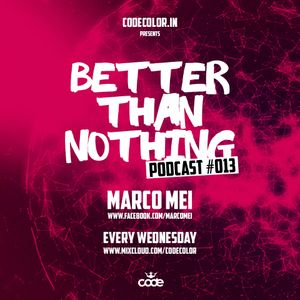 Marco Mei /Better Than Nothing/ #013