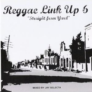"""Reggae Link Up"" vol. 06 MixCd by Jay Selecta (Unity Sound)"