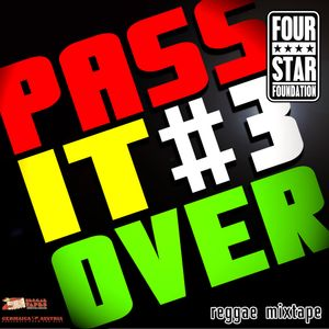 PASS IT OVER#3 - REGGAE MIXTAPE - FOUR STAR FOUNDATION - 2013 - mixed by DJ SMO
