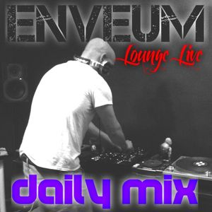 Enveum Lounge Live; Daily Mix Episode_203