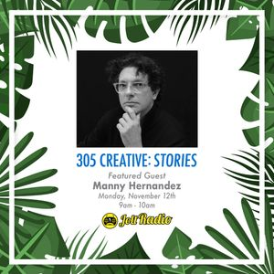 305 Creative: Stories w/ Manny Hernandez (11.12.18)