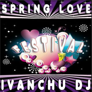 SPRING LOVE FESTIVAL -  IVANCHU DJ