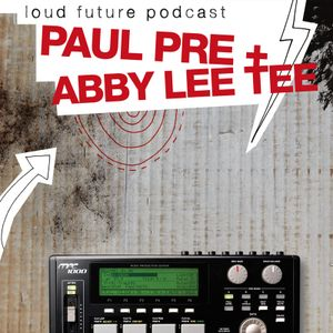 Abby lee tee - Loud Future Podcast #2
