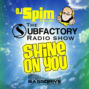 DJ Spim Presents: The Subfactory Radio Show - Shine On You