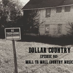 Dollar Country Episode 082:  Wall To Wall Country Music