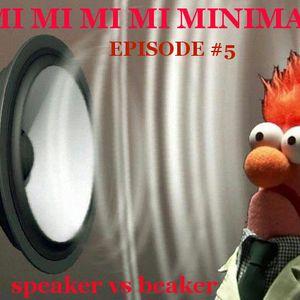 MI MI MI MI MINIMAL - speaker vs beaker - EPISODE #5