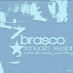 "★☆★ Brasco & Serious present : "" BRASCO Smooth Session Vol.1 ★☆★"