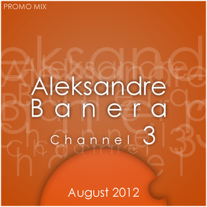 Aleksandre Banera - Channel 3 (August 2012 - 320kbps) promo mix