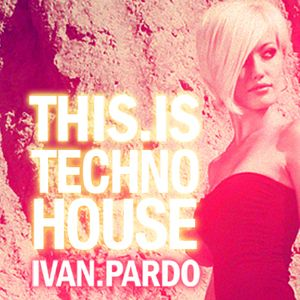 THIS IS TECHNO HOUSE Mixed by Ivan Pardo Dj