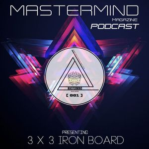 [ 3 x 3 ] Iron Board Production - PODCAST  #001 - MASTERMIND MAGAZINE