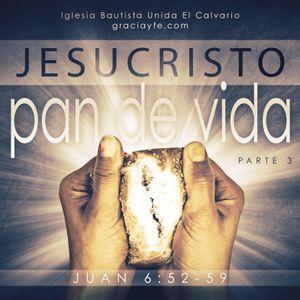 Jesucristo El Pan de Vida (Parte 3)