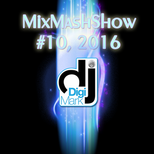 MixMashShow #10 2016 by DJ DigiMark