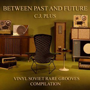 C.J.Plus - Between Past and Future (Vinyl Soviet Rare Grooves)