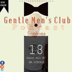 Gentleman's Club Podcasts sessions 18 ( Guest Mr Vintage )