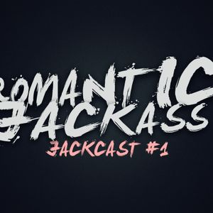 Romantic Jackass - Jackcast #1