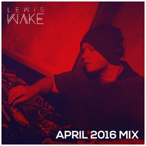 April 2016 Mix // Lewis Wake