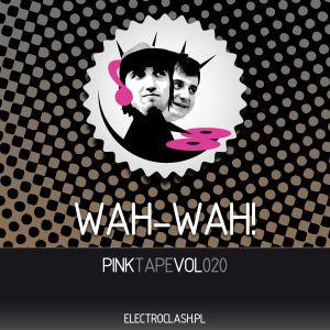 WAH WAH! - PinkTape vol.020
