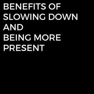 Episode #3: Benefits of Slowing Down and Being More Present