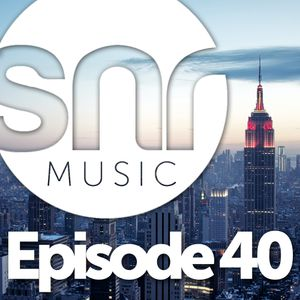SNR Music - Episode 40