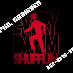 DJ Phil Grainger - Every Day I'm Shufflin' 12-05-2011