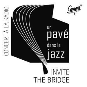 Concert à la radio - Un Pavé dans le Jazz invite The Bridge - 06.02.21