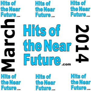 Hits of the Near Future - March 2014