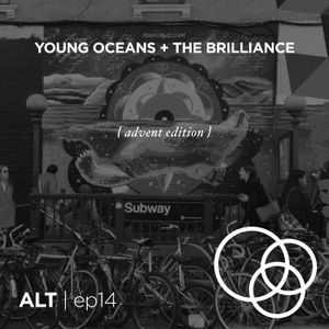 ep14 | YOUNG OCEANS + THE BRILLIANCE { advent edition }