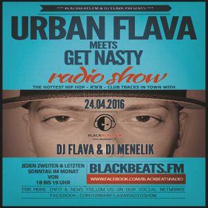 URBAN FLAVA MEETS GET NASTY RADIO SHOW - 24.04.2016 @ BLACKBEATS.FM