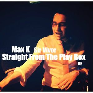 Max K - Straight From The Play Box