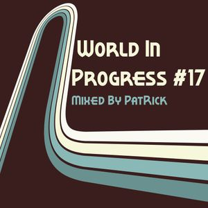 World In Progress #17 Mixed By PatRick