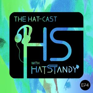 The Hat-cast with HatStandy Ep4