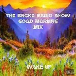 Broke Radio Good Morning Mix WAKE UP!!!!!