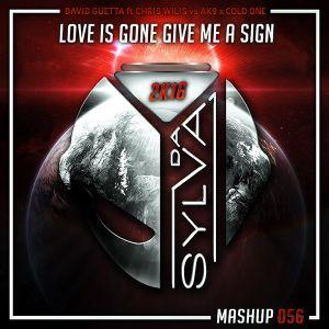David Guetta ft Chris Willis Vs AK9 x Cold One - Love Is Gone Give Me A Sign (Da Sylva Mashup)