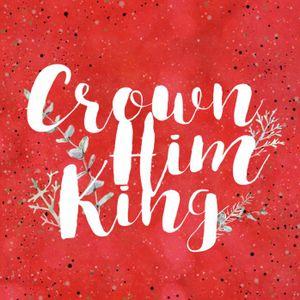 Crown Him King: WEEK 2 - Eric Smith 12.18.16