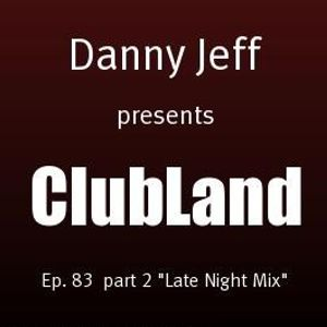 "Danny Jeff presents ClubLand episode 83 part 2 ""Late Night Mix"""