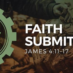 Faith Submits [James 4:11-17]
