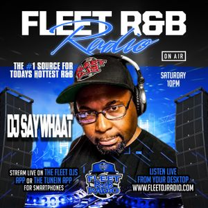 DJ SAY WHAAT!! FLEET RnB MIX #19 FLEET DJ RADIO fleetdjs.com