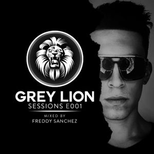 Grey Lion Sessions E001 (Mixed By Freddy Sanchez)